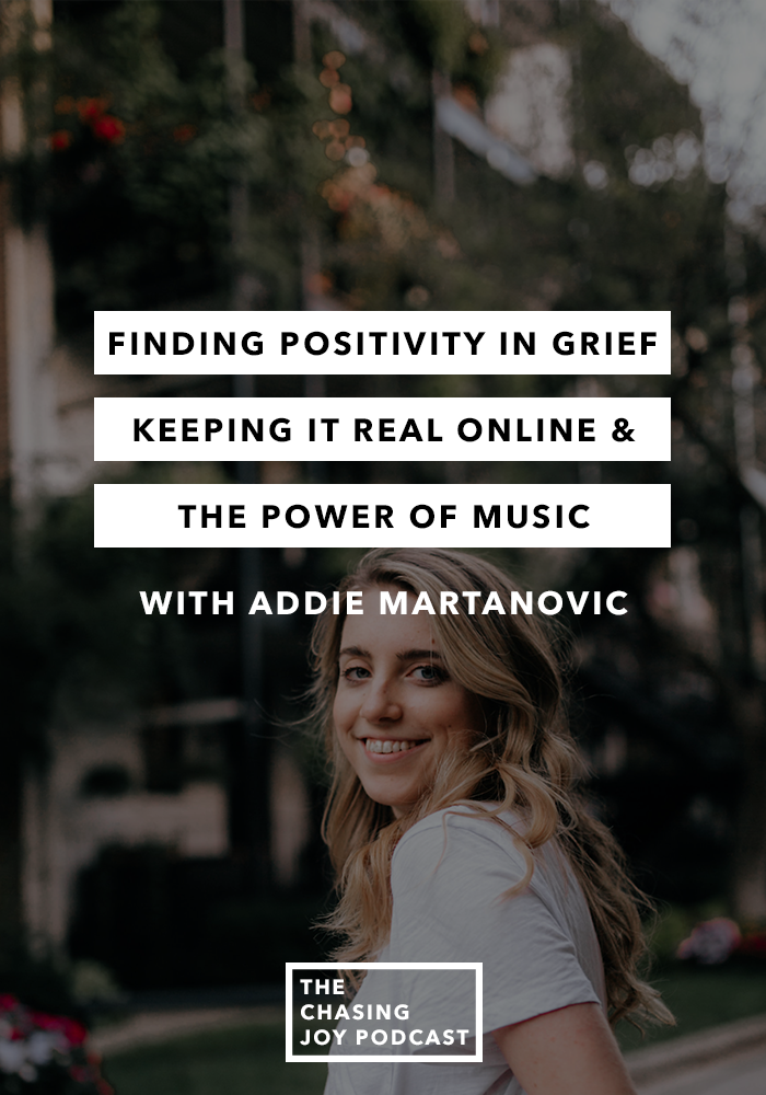 Finding Positivity in Grief, Keeping it Real Online & the Power of Music with Addie Martanovic