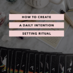 How to Create a Daily Intention Setting Ritual