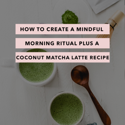 How to Create a Mindful Morning Ritual Plus a Coconut Matcha Latte Recipe
