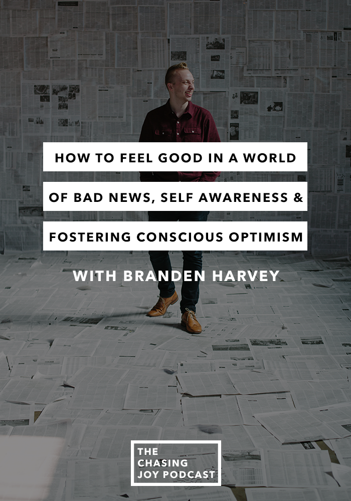 How to Feel Good In a World of Bad News, Self Awareness & Fostering Conscious Optimism with Branden Harvey