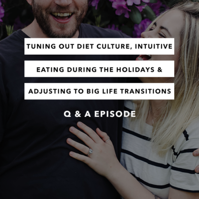 Tuning Out Diet Culture, Intuitive Eating During the Holidays & Adjusting to Big Life Transitions – Q&A Episode