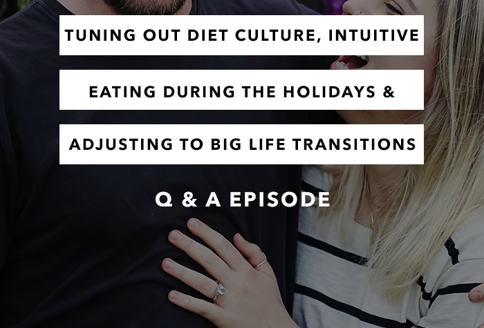 Tuning Out Diet Culture, Intuitive Eating During the Holidays & Adjusting to Big Life Transitions