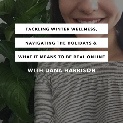 Tackling Winter Wellness, Navigating the Holidays & What it Means to Be Real Online with Dana Harrison