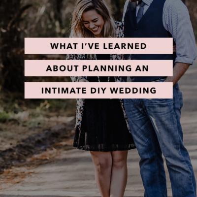 What I've Learned about Planning an Intimate DIY Wedding