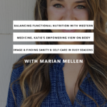 Balancing functional nutrition with western medicine, Katie's empowering view on body image and finding sanity and self-care in busy seasons with Katie Lemons