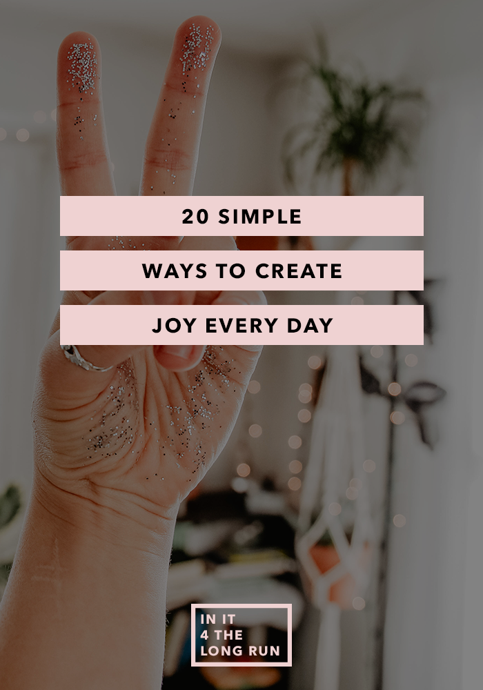 20 Simple Ways to Create Joy Every Day