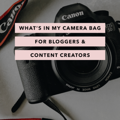 What's in My Camera Bag – For Bloggers & Content Creators
