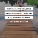 Sustainable Fashion, Being an Example Versus Preaching & The Power of Optimism with Megan Faletra
