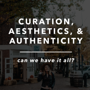 Curation, Aesthetics, and Authenticity - Can We Have It All?
